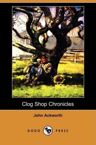 Clog Shop Chronicles (Dodo Press) (Paperback): John Ackworth