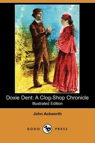 Doxie Dent: A Clog-Shop Chronicle (Illustrated Edition): John Ackworth