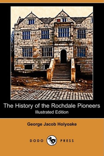 The History of the Rochdale Pioneers (Illustrated Edition) (Dodo Press): George Jacob Holyoake