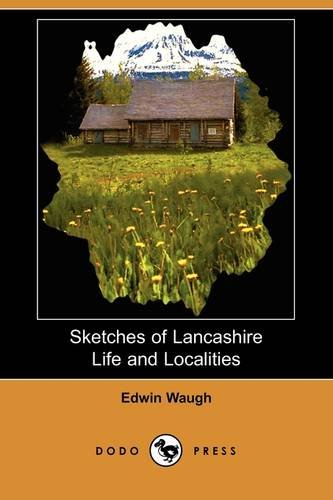 Sketches of Lancashire Life and Localities (Dodo: Edwin Waugh
