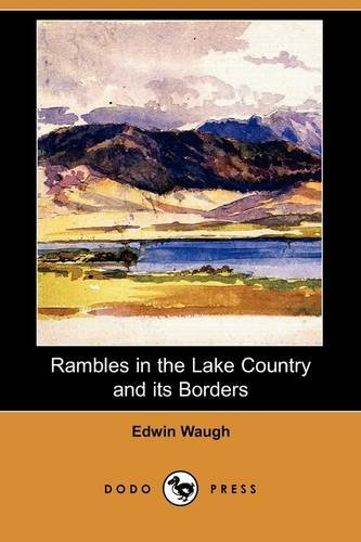 Rambles in the Lake Country and Its: Edwin Waugh