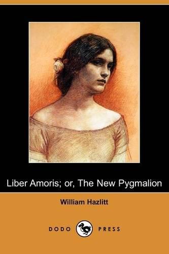 9781409967323: Liber Amoris; Or, the New Pygmalion