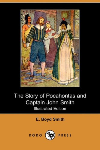 The Story of Pocahontas and Captain John Smith (Illustrated Edition) (Dodo Press) (140996776X) by E. Boyd Smith