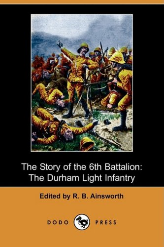 9781409967781: The Story of the 6th Battalion: The Durham Light Infantry, France, April 1915-November 1918 (Dodo Press)