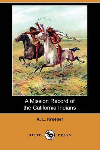 A Mission Record of the California Indians (Dodo Press): A. L. Kroeber