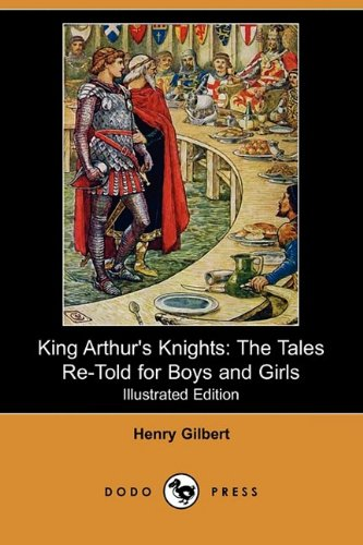 King Arthur's Knights: The Tales Re-Told for: Henry Gilbert