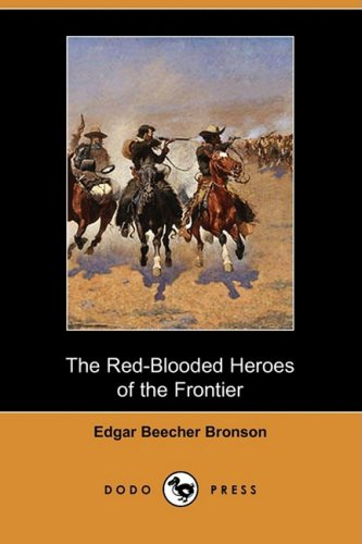 The Red-Blooded Heroes of the Frontier (Dodo: Edgar Beecher Bronson
