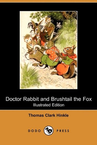 Doctor Rabbit and Brushtail the Fox (Illustrated Edition) (Dodo Press): Thomas Clark Hinkle