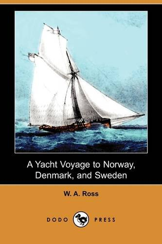 9781409970330: A Yacht Voyage to Norway, Denmark, and Sweden (Dodo Press)