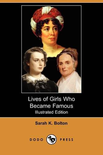 Lives of Girls Who Became Famous (Illustrated: Sarah K. Bolton