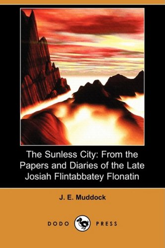 9781409972051: The Sunless City: From the Papers and Diaries of the Late Josiah Flintabbatey Flonatin (Dodo Press)