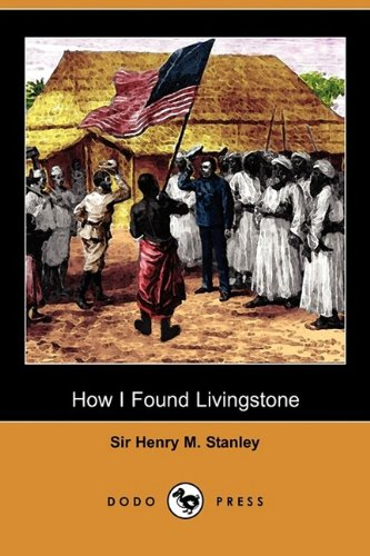 9781409972402: How I Found Livingstone: Travels, Adventures and Discoveries in Central Africa Including Four Months Residence with Dr. Livingstone (Dodo Press