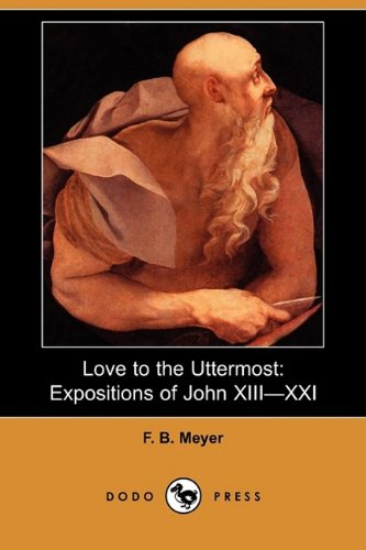 Love to the Uttermost: Expositions of John XIII-XXI (Dodo Press) (9781409972860) by Frederick Brotherton Meyer