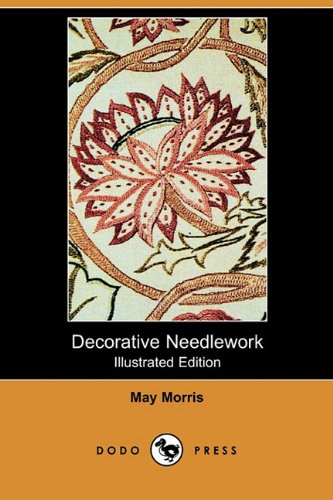 Decorative Needlework (Illustrated Edition) (Dodo Press) (1409973867) by May Morris