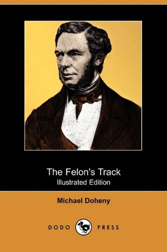 The Felon s Track; Or, History of: Michael Doheny