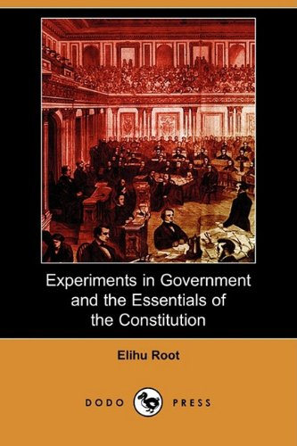 Experiments in Government and the Essentials of the Constitution (Dodo Press): Elihu Root