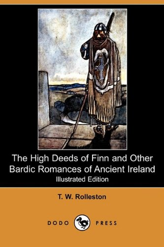 9781409974482: The High Deeds of Finn and Other Bardic Romances of Ancient Ireland (Illustrated Edition) (Dodo Press)
