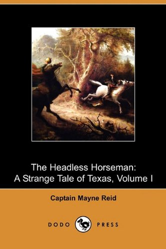 9781409975267: The Headless Horseman: A Strange Tale of Texas, Volume I (Dodo Press)