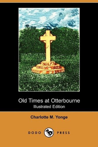 Old Times at Otterbourne (Illustrated Edition) (Dodo Press): Charlotte M. Yonge
