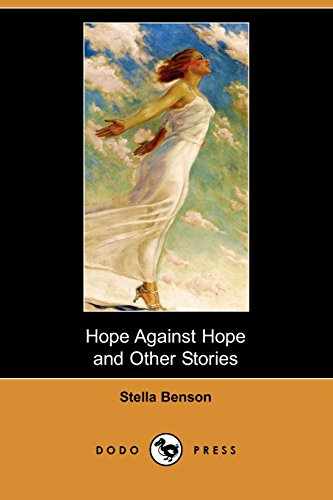 Hope Against Hope and Other Stories (Dodo: Benson, Stella