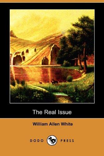 The Real Issue (Dodo Press): William Allen White
