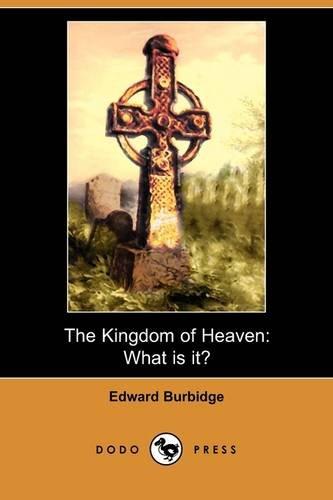 9781409976301: The Kingdom of Heaven: What Is It? (Dodo Press)