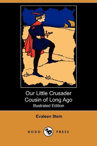 9781409976509: Our Little Crusader Cousin of Long Ago (Illustrated Edition) (Dodo Press)