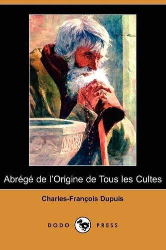 Abrege de L'Origine de Tous Les Cultes (Dodo Press) (French Edition): Charles-Francois Dupuis