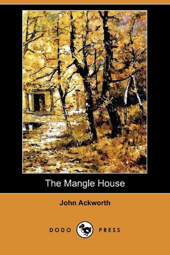The Mangle House: A Lancashire Tale (Dodo: John Ackworth