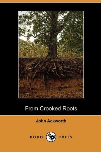 From Crooked Roots (Dodo Press) (Paperback): John Ackworth