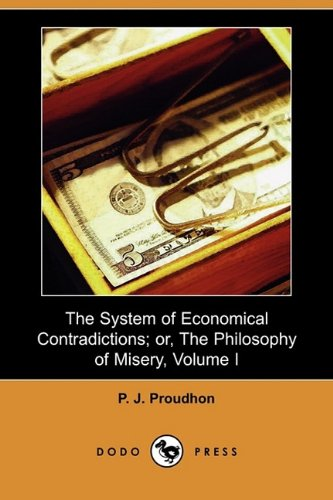 9781409979739: 1: The System of Economical Contradictions; Or, the Philosophy of Misery, Volume I (Dodo Press)