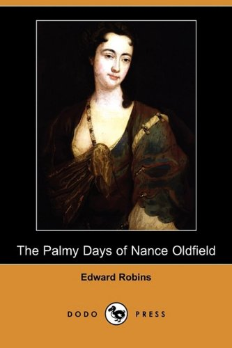 The Palmy Days of Nance Oldfield (Dodo Press): Edward Robins