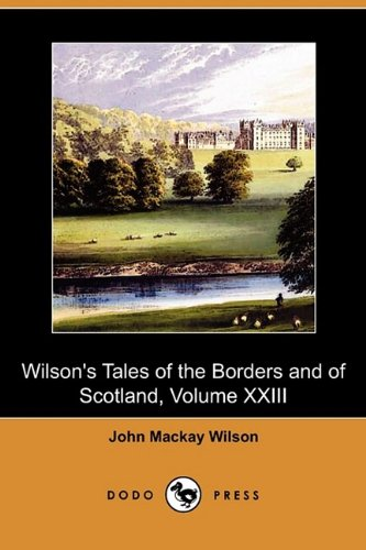 Wilson's Tales of the Borders and of: John MacKay Wilson