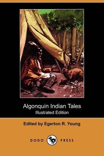 Algonquin Indian Tales (Illustrated Edition) (Dodo Press): Dodo Press