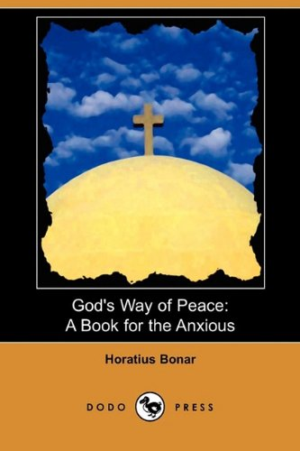 God's Way of Peace: A Book for the Anxious (Dodo Press) (140998074X) by Horatius Bonar