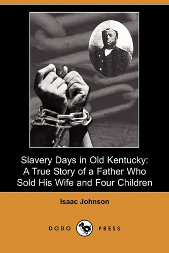 9781409981114: Slavery Days in Old Kentucky: A True Story of a Father Who Sold His Wife and Four Children (Dodo Press)