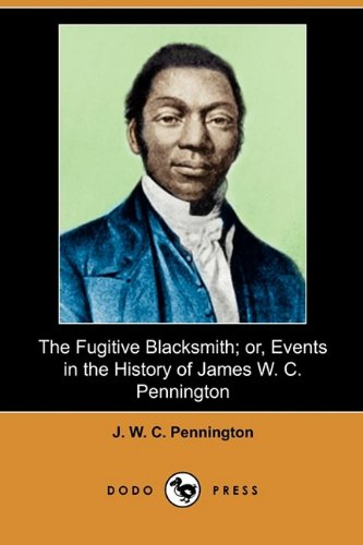 The Fugitive Blacksmith; Or, Events in the: J W C