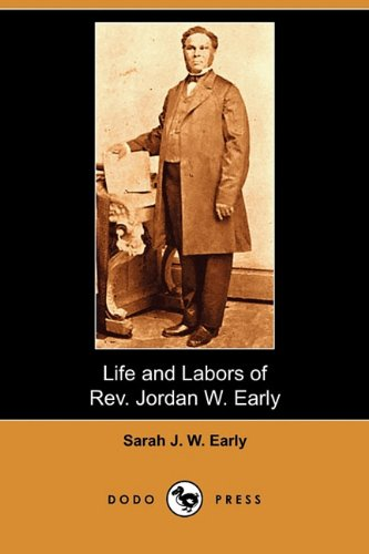 Life and Labors of REV. Jordan W. Early (Dodo Press): Sarah J. W. Early