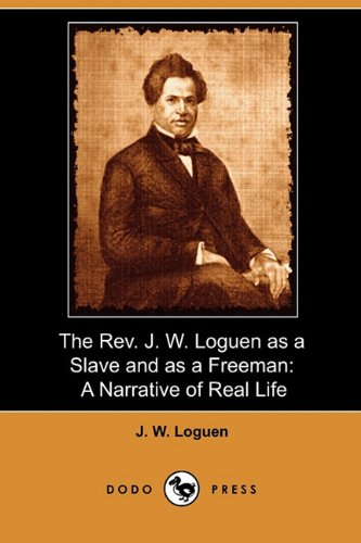 9781409981497: The REV. J. W. Loguen as a Slave and as a Freeman: A Narrative of Real Life (Dodo Press)