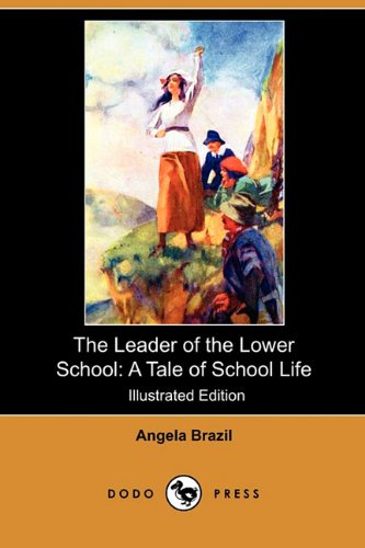 9781409981527: The Leader of the Lower School: A Tale of School Life (Illustrated Edition) (Dodo Press)