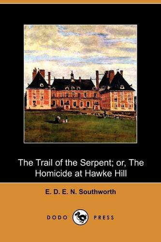 The Trail of the Serpent; Or, the Homicide at Hawke Hill (Dodo Press) (9781409981725) by E. D. E. N. Southworth