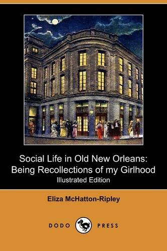 Social Life in Old New Orleans: Being Recollections of My Girlhood (Illustrated Edition) (Dodo ...