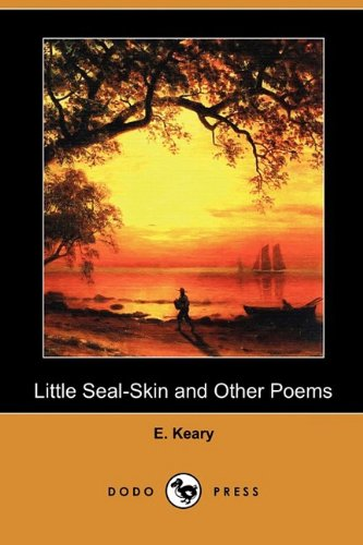 Little Seal-Skin and Other Poems (Dodo Press): E Keary