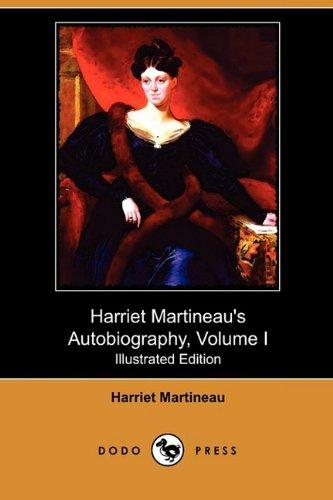 Harriet Martineaus Autobiography, Volume I Illustrated Edition Dodo Press: Harriet Martineau