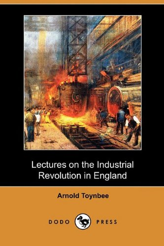 9781409982289: Lectures on the Industrial Revolution in England (Dodo Press)