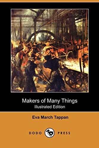 Makers of Many Things (Illustrated Edition) (Dodo Press) (9781409982876) by Eva March Tappan