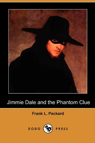 Jimmie Dale and the Phantom Clue (Dodo Press): Frank L. Packard