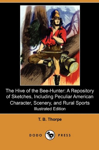 The Hive of the Bee-Hunter: A Repository of Sketches, Including Peculiar American Character, ...