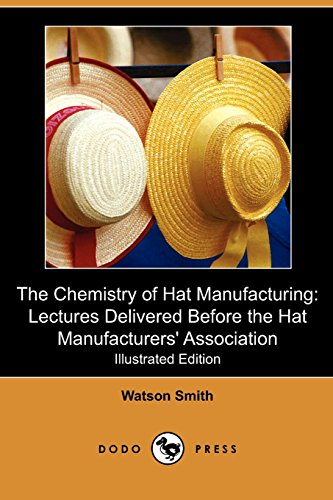 9781409986102: The Chemistry of Hat Manufacturing: Lectures Delivered Before the Hat Manufacturers' Association (Illustrated Edition) (Dodo Press)