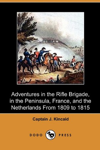 9781409986317: Adventures in the Rifle Brigade, in the Peninsula, France, and the Netherlands from 1809 to 1815 (Dodo Press)
